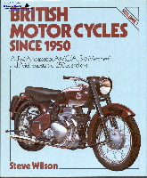 British Motor Cycles Since 1950 Volume 1 by Steve Wilson